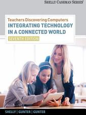 Teachers Discovering Computers: Integrating Technology in a Connected World: Edition 7