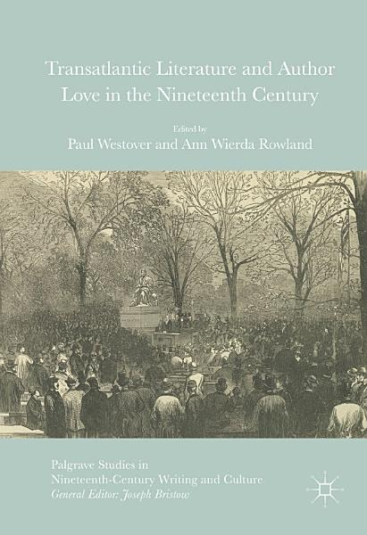 Download Transatlantic Literature and Author Love in the Nineteenth Century Book