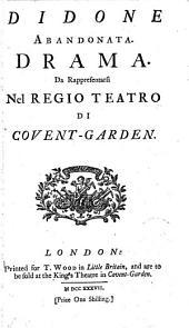 Didone Abandonata. Drama. Da Rappresentarsi Nel Regio Teatro Di Covent-Garden