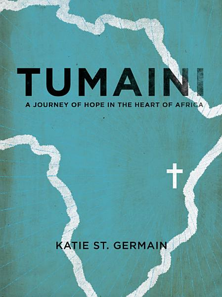 Download Tumaini  A Journey of Hope in the Heart of Africa Book