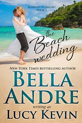 The Beach Wedding  Married in Malibu  Book 1  PDF