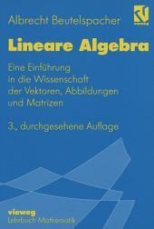 Lineare Algebra: Eine Einführung in die Wissenschaft der Vektoren, Abbildungen und Matrizen, Ausgabe 3
