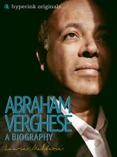 Abraham Verghese: A Biography: The life and times of Abraham Verghese, in one convenient little book.