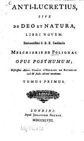 Anti-Lucretius, sive de Deo et natura, libri novem: Opus posthumum, Volume 1