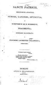 Sancti Patricii, Ibernorum apostoli, synodi, canones, opuscula, et scriptorum quae supersunt, fragmenta;