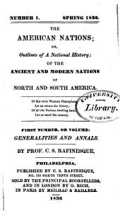 The American Nations: Or, Outlines of Their General History, Ancient and Modern, Including the Whole History of the Earth and Mankind in the Western Hemisphere, the Philosophy of American History, the Annals, Traditions, Civilization, Languages, &c., of All the American Nations, Tribes, Empires, and States, Volume 1