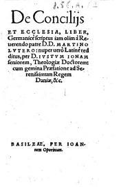 De concilijs et ecclesia, liber, germanicè scriptus iam olim à reuerendo patre D.D. Martino Lutero: nuper uerò Latinè redditus per D. Iustum Ionam seniorem, ..