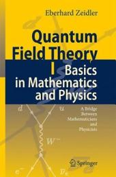 Quantum Field Theory I: Basics in Mathematics and Physics: A Bridge between Mathematicians and Physicists