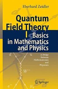 Quantum Field Theory I  Basics in Mathematics and Physics PDF