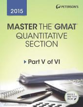 Master the GMAT 2015: Quantitative Section: Part V of VI, Edition 21