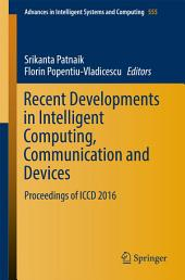 Recent Developments in Intelligent Computing, Communication and Devices: Proceedings of ICCD 2016
