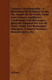 Culinary Encyclopaedia - A Dictionary of Technical Terms, the Names of All Foods, Food and Cookery Auxillaries, Condiments and Beverages - Specially a