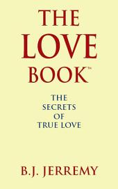The Love Book: The Secrets of True Love