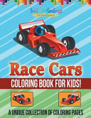 Race Cars Coloring Book for Kids! a Unique Collection of Coloring Pages