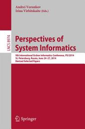 Perspectives of System Informatics: 9th International Ershov Informatics Conference, PSI 2014, St. Petersburg, Russia, June 24-27, 2014. Revised Selected Papers
