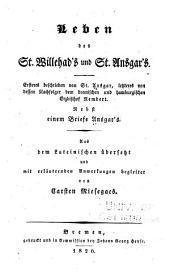 Leben des St. Willehad's und St. Ansgar's: Ersteres beschrieben von St. Ansgar, letzteres von dessen Nachfolger dem bremischen und hamburgischen Erzbischof Rembert. Nebst einem briefe Ansgar's