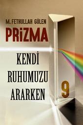 Prizma-9: KENDİ RUHUMUZU ARARKEN