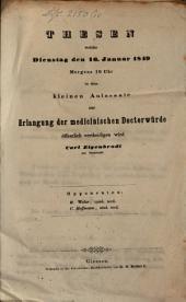 Thesen, weche Dienstag d. 16. Jan. 1849...: Zur Erlang. der medicin. Doctorwürde öff. vertheidigen wird Carl Eigenbrodt