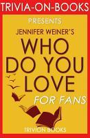 Who Do You Love  A Novel By Jennifer Weiner  Trivia On Books  PDF
