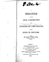 A Treatise on the Civil Jurisdiction of a Justice of the Peace, in the State of New York