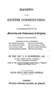 Elements of the British Constitution  containing a comprehensive view of the Monarchy and Government of England  Second edition PDF
