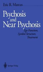 Psychosis and Near Psychosis: Ego Function, Symbol Structure, Treatment