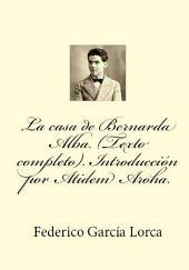 La casa de Bernarda Alba. (Texto completo). Introduccion por Atidem Aroha.