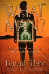What Is Man?: Discover the secrets of your spirit, soul and body.