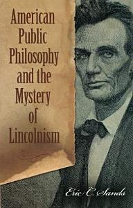 American Public Philosophy and the Mystery of Lincolnism PDF