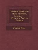 Modern Machine-Shop Practice, Volume 1 - Primary Source Edition