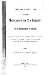 The Boundary Line Between Massachusetts and New Hampshire: From the Merrimack River to the Connecticut : a Paper Read Before the Old Residents' Historical Association of Lowell, on December 21, 1893, the Twenty-fifth Anniversary of the Formation of the Society