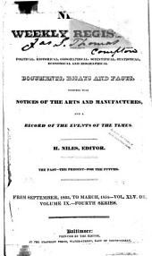 Niles' National Register: Containing Political, Historical, Geographical, Scientifical, Statistical, Economical, and Biographical Documents, Essays and Facts : Together with Notices of the Arts and Manufactures, and a Record of the Events of the Times, Volume 45