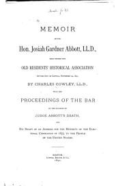 Memoir of the Hon. Josiah Gardner Abbott ...: Read Before the Old Residents' Historical Association of the City of Lowell, November 24, 1891 ... with the Proceedings of the Bar on the Occasion of Judge Abbott's Death, and His Draft of an Address for the Minority of the Electoral Commission of 1877, to the People of the United States