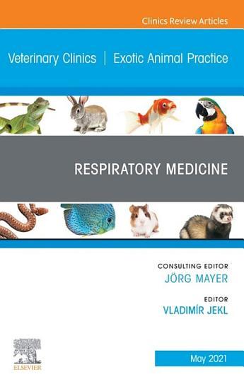 Respiratory Medicine  An Issue of Veterinary Clinics of North America  Exotic Animal Practice  E Book PDF