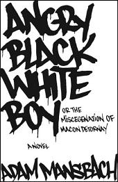Angry Black White Boy: A Novel