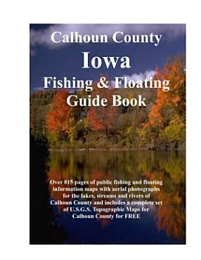 Calhoun County Iowa Fishing   Floating Guide Book PDF