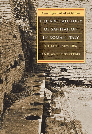 The Archaeology of Sanitation in Roman Italy PDF