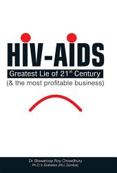 HIV-AIDS: Greatest Lie of 21 Century and the most profitable business