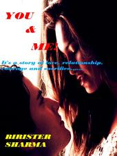 You & Me!: It's a story of love, relationship, courage and sacrifice.....