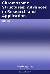 Chromosome Structures: Advances in Research and Application: 2011 Edition