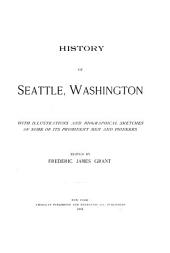 History of Seattle, Washington: With Illustrations and Biographical Sketches of Some of Its Prominent Men and Pioneers