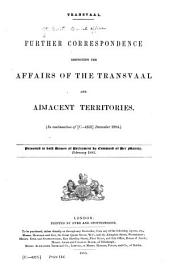 Transvaal: Further Correspondence Respecting the Affairs of the Transvaal & Adjacent Territories...Presented to Both Houses of Parliament by Command of Her Majesty...