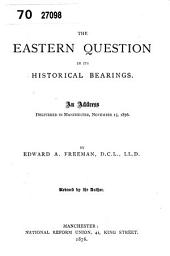 The Eastern Question in Its Historical Bearings: An Address Delivered in Manchester, November 15, 1876