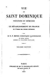 Vie de saint Dominique: précédée du mémoire pour le rétablissement en France de l'ordre des fréres prècheurs