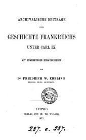 Archivalische Beiträge zur Geschichte Frankreichs unter Carl IX.