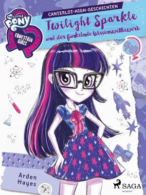 My Little Pony   Equestria Girls   Twilight Sparkle und der funkelnde Wissenswettbewerb PDF