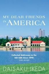 My Dear Friends in America: Collected Addresses to the SGI-USA Since 1990