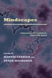 Mindscapes: Philosophy, Science, and the Mind