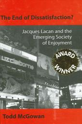 End of Dissatisfaction?, The: Jacques Lacan and the Emerging Society of Enjoyment