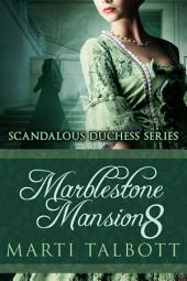 Marblestone Mansion, Book 8: Scandalous Duchess Series